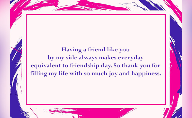 friend like you by my side always makes everyday equivalent