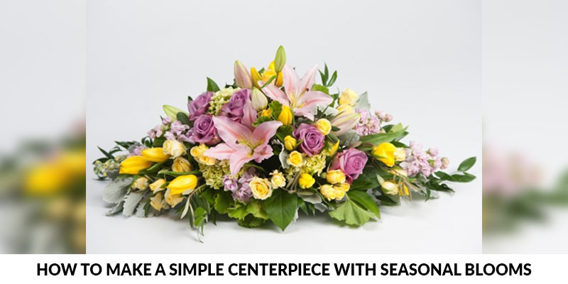 How to make a simple centerpiece with seasonal blooms