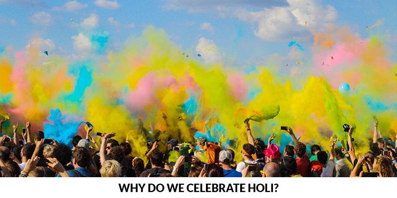 Why do we celebrate Holi?