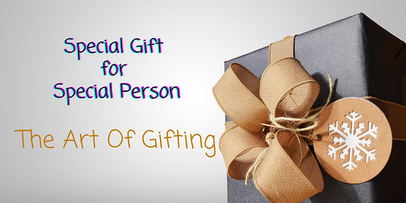 Special Gift For A Special Person - The Art Of Gifting