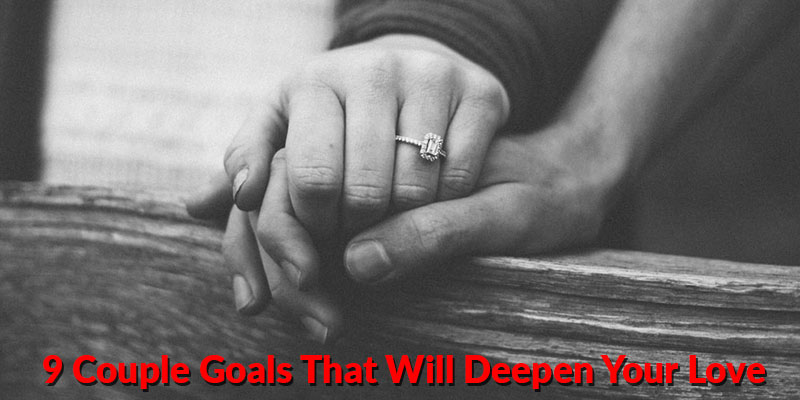 Couple Goals That Will Deepen Your Love