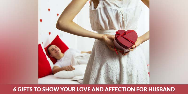 Gifts to Show Your Love and Affection for Husband