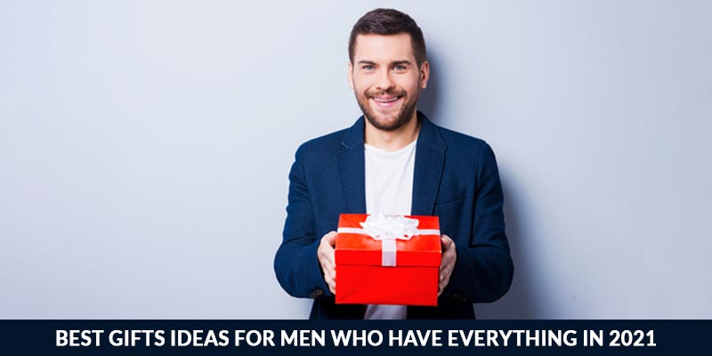 Best Gifts Ideas For Men Who Have Everything In 2021