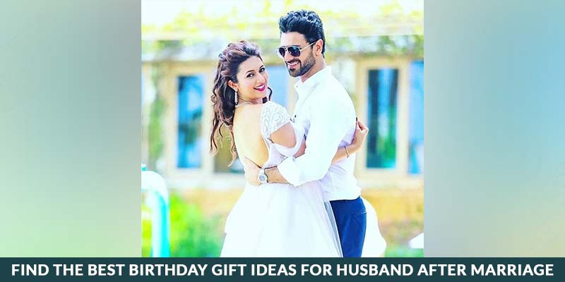 The Best Birthday Gift Ideas For Husband After Marriage