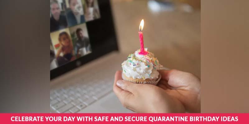 Celebrate Your Day With Quarantine Birthday Ideas