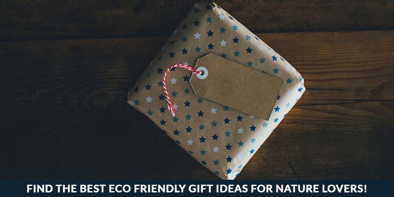 Find The Best Eco Friendly Gift Ideas For Nature Lovers