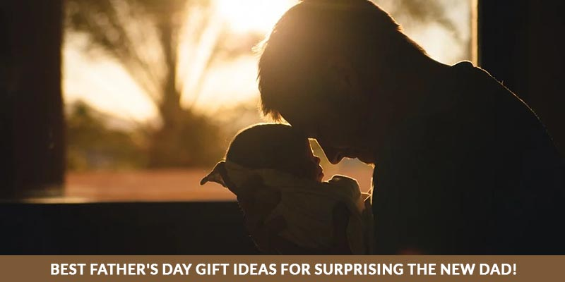 Best Father's Day Gift Ideas For Surprising The New DAD