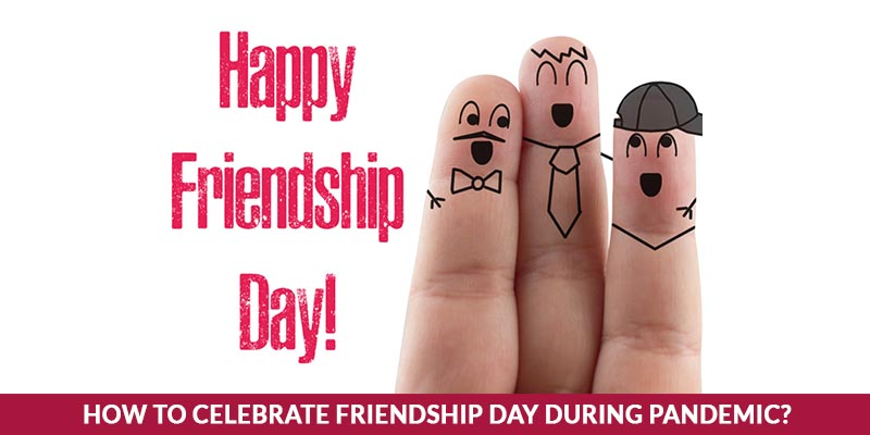 How To Celebrate Friendship Day During Pandemic?