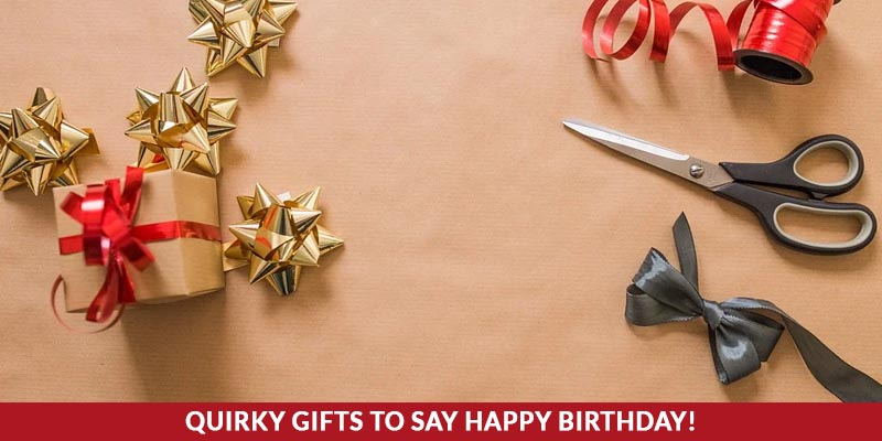 Hacks to choosing quirky gifts to say happy birthday