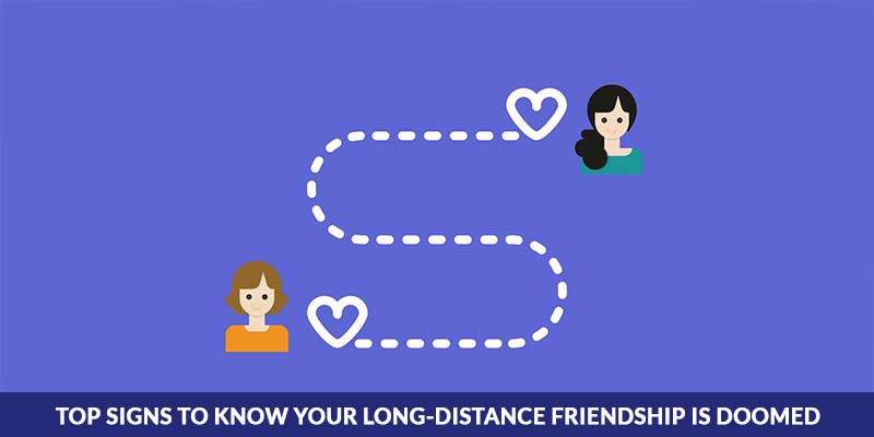 Top Signs To Know Your Long-Distance Friendship is Doomed