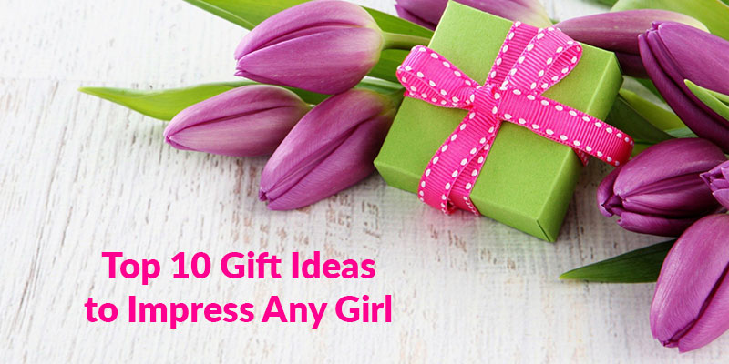 Top 10 Gift Ideas to Impress Any Girl