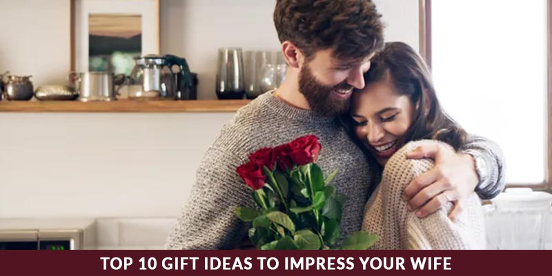 Top 10 Gift Ideas to Impress Your Wife
