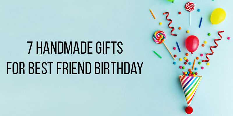 Handmade Gifts for Best Friend Birthday