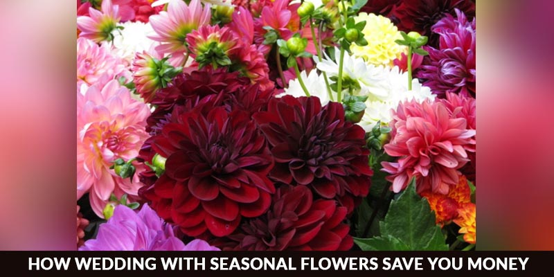 How Wedding with Seasonal Flowers Save You Money