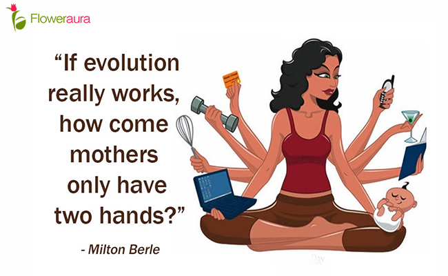 If evolution really works, how come mothers only have two hands - Milton Berle