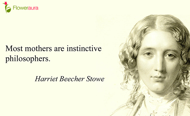 Most mothers are instinctive philosophers. - Harriet Beecher Stowe