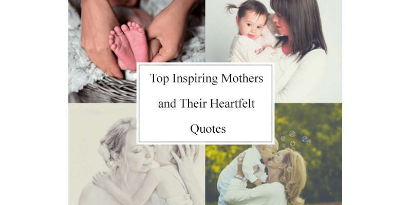 Top Inspiring Mothers and Their Heartfelt Quotes