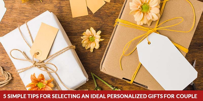 5 Simple Tips For Selecting an Ideal Personalized Gifts For Couple
