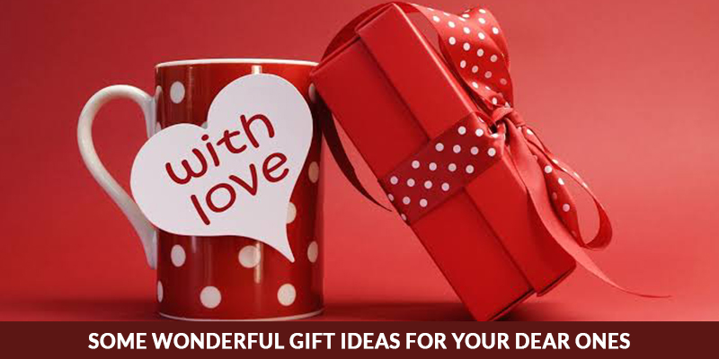 Some Wonderful Gift Ideas for Your dear Ones