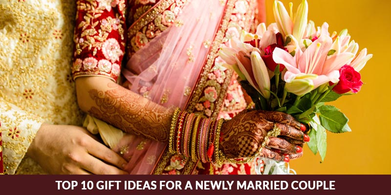 Top 10 Gift Ideas For A Newly Married Couple