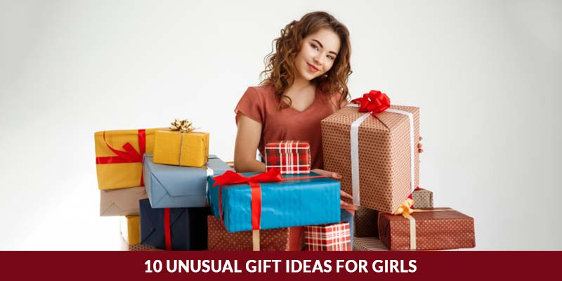 10 Unusual Gift Ideas For Girls