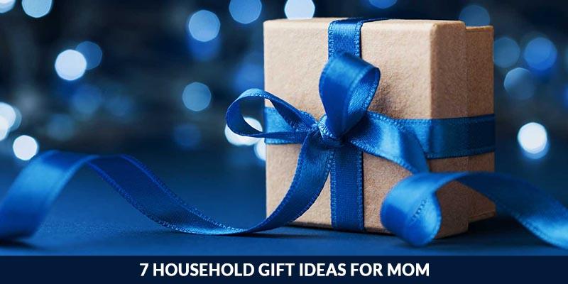 7 Household Gift Ideas for Mom