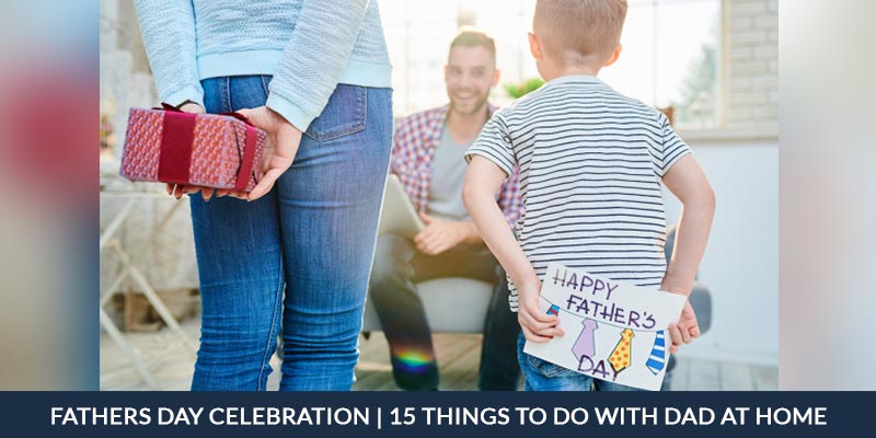 Fathers Day Celebration 15 Things To Do With Dad At Home