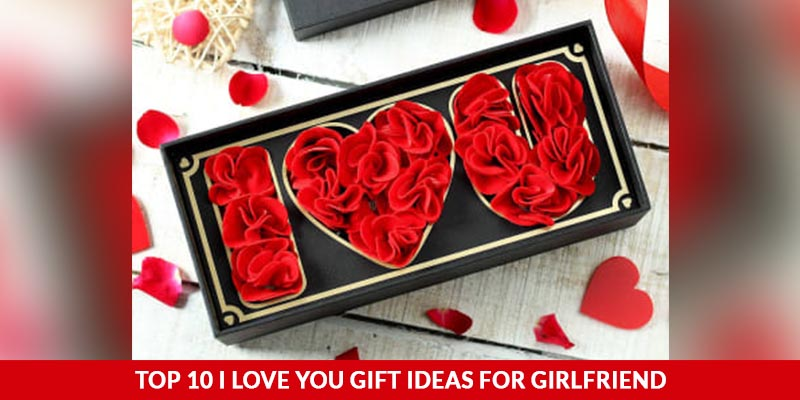 Top 10 I Love You Gift Ideas For Girlfriend