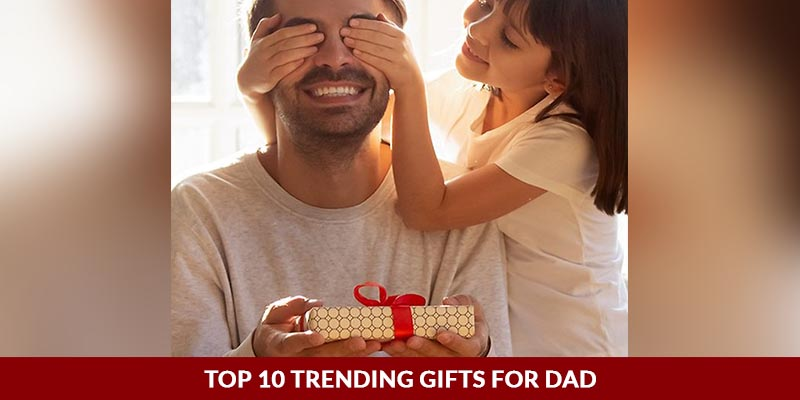 Top 10 Trending Gifts For Dad
