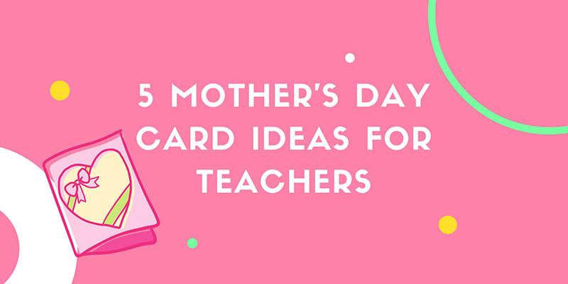 Mother's Day Card Ideas For Teachers