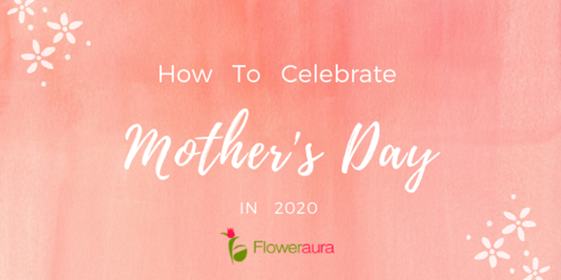 How to celebrate Mother's Day in 2020?