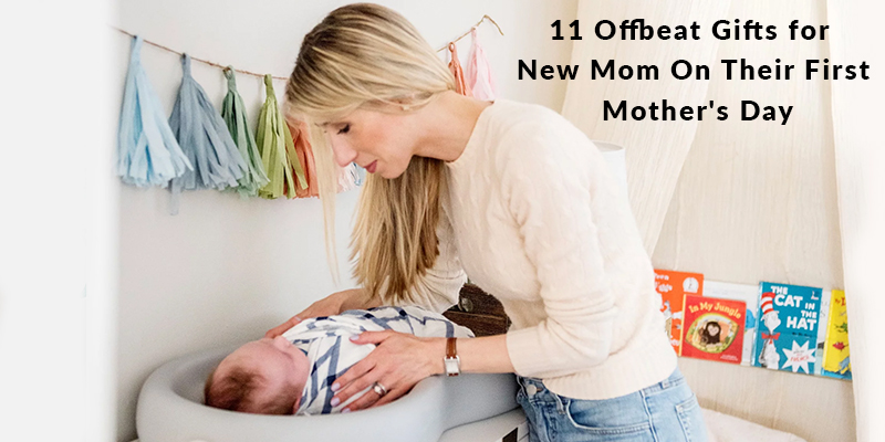 11 Offbeat Gifts for New Mom On Their First Mothers Day