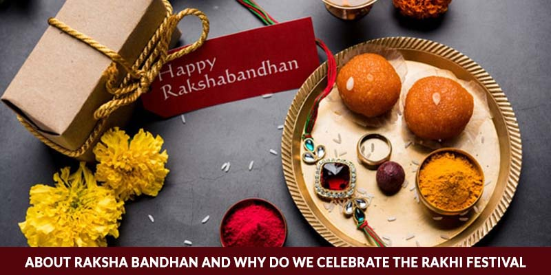 About Raksha Bandhan And Why Do We Celebrate The Rakhi Festival