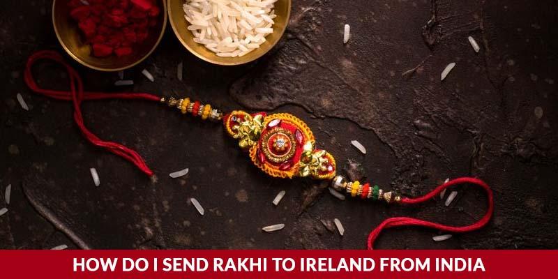 How do I send rakhi to Ireland from India