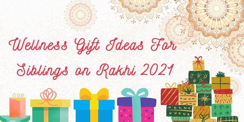 Wellness Gift Ideas For SIblings On Rakhi 2021