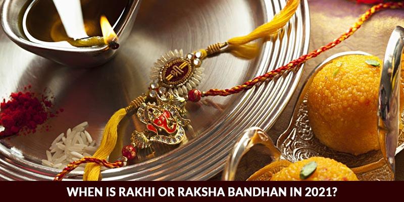 When is Rakhi or Raksha Bandhan in 2021