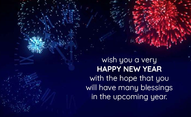Wish you a very Happy New Year with the hope that you will have many blessings in the upcoming year.