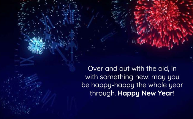 Over and out with the old, in with something new: may you be happy-happy the whole year through. Happy New Year!
